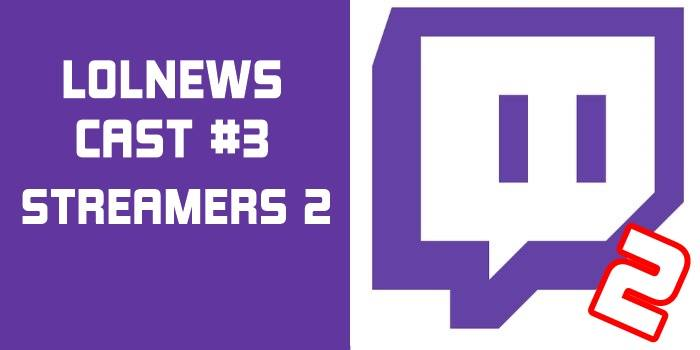 lolnews-cast-2-streamers-parte-2